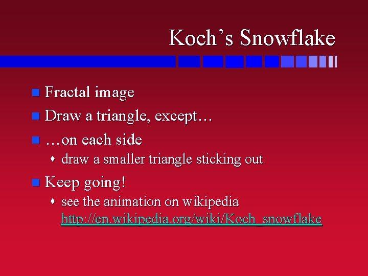 Koch's Snowflake Fractal image n Draw a triangle, except… n …on each side n
