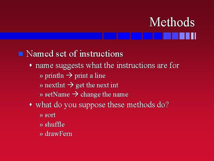 Methods n Named set of instructions s name suggests what the instructions are for