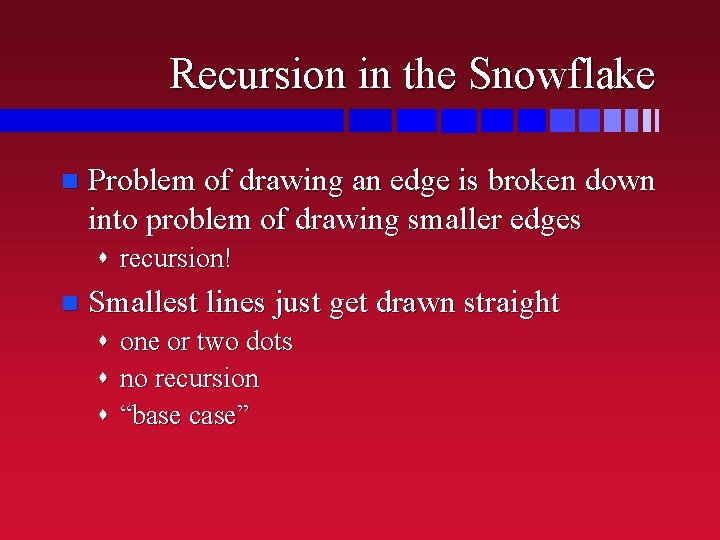 Recursion in the Snowflake n Problem of drawing an edge is broken down into