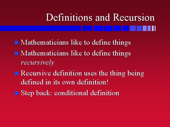 Definitions and Recursion Mathematicians like to define things recursively n Recursive definition uses the