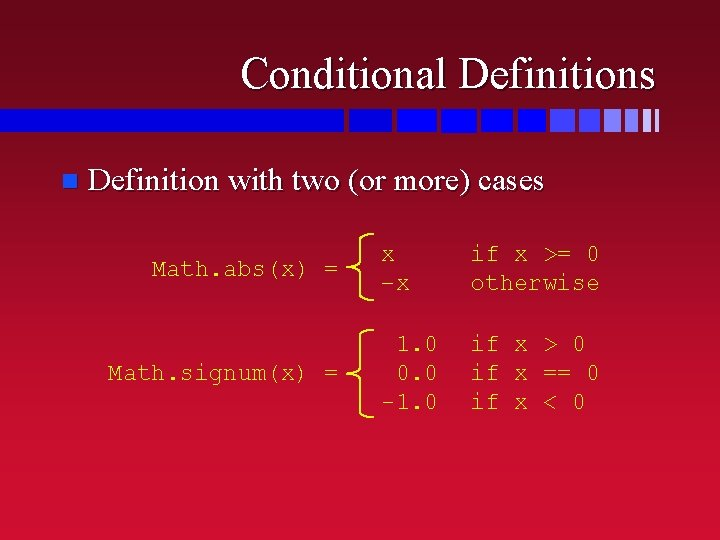 Conditional Definitions n Definition with two (or more) cases Math. abs(x) = Math. signum(x)