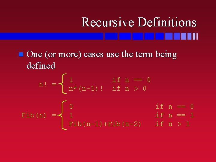 Recursive Definitions n One (or more) cases use the term being defined n! =