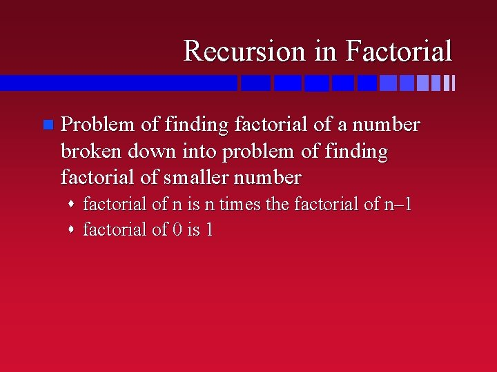 Recursion in Factorial n Problem of finding factorial of a number broken down into