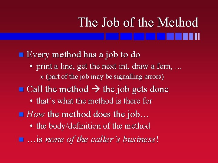 The Job of the Method n Every method has a job to do s