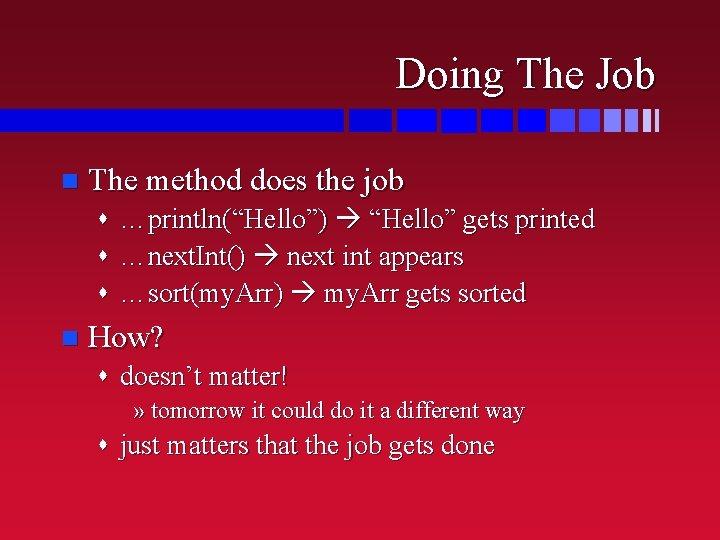 "Doing The Job n The method does the job s …println(""Hello"") ""Hello"" gets printed"