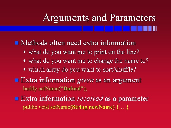 Arguments and Parameters n Methods often need extra information s what do you want