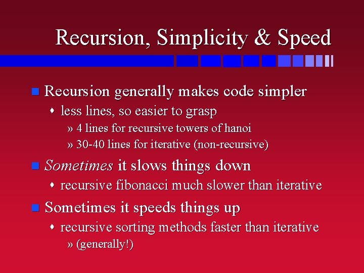 Recursion, Simplicity & Speed n Recursion generally makes code simpler s less lines, so