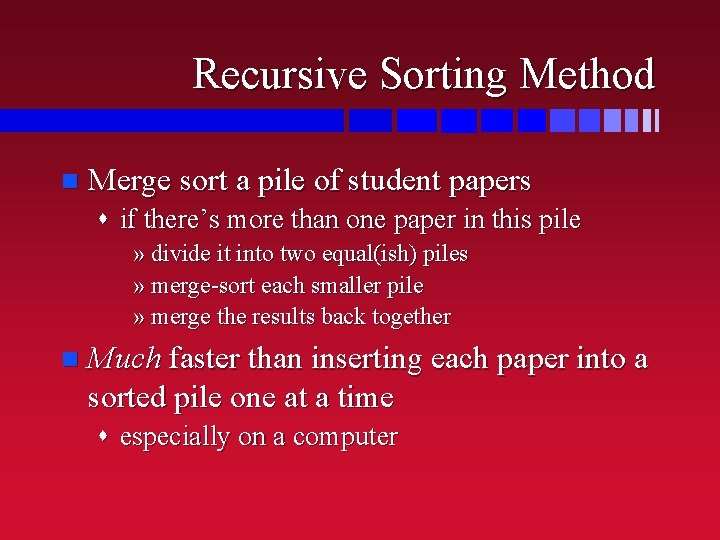 Recursive Sorting Method n Merge sort a pile of student papers s if there's