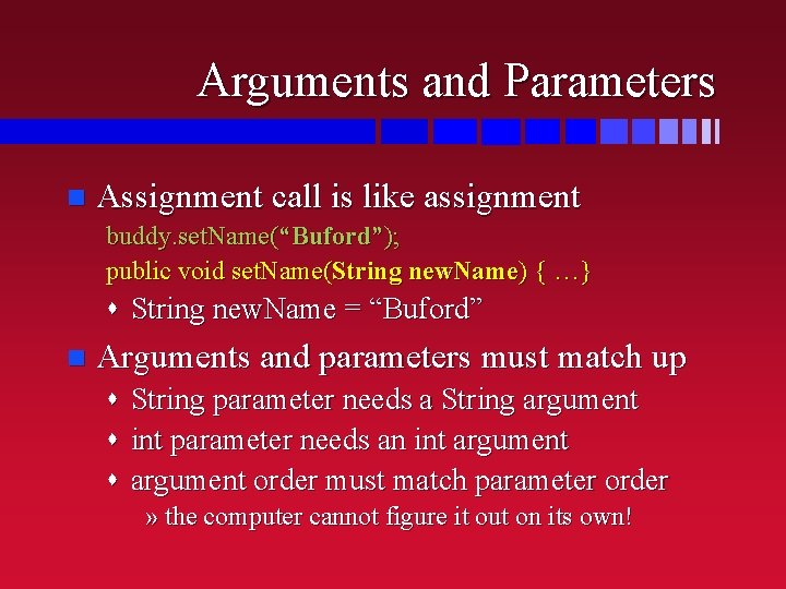 """Arguments and Parameters n Assignment call is like assignment buddy. set. Name(""""Buford""""); public void"""