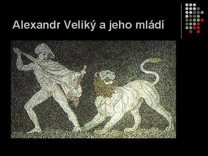 Alexandr Veliký a jeho mládí