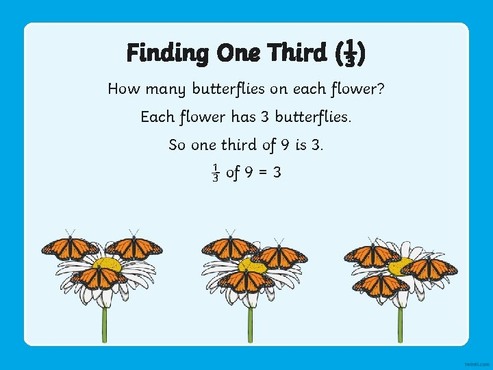 Finding One Third (⅓) How many butterflies on each flower? Each flower has 3