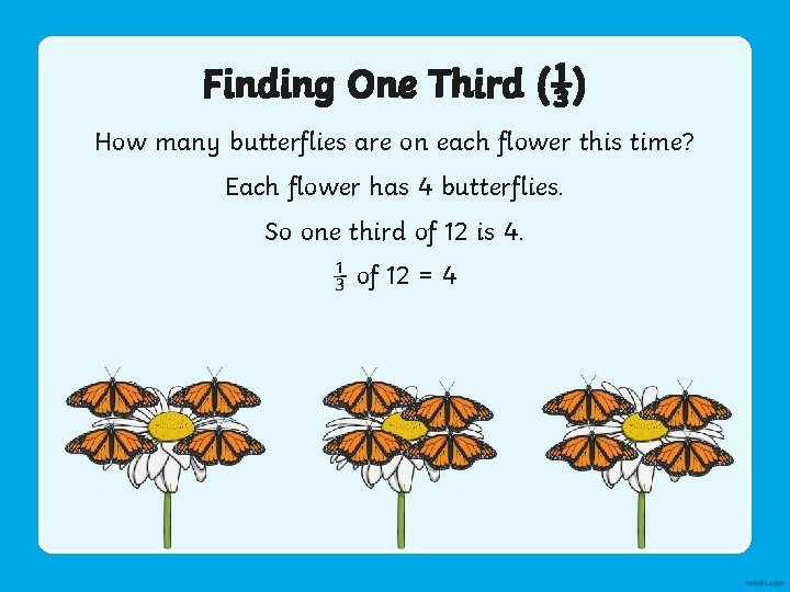 Finding One Third (⅓) How many butterflies are on each flower this time? Each