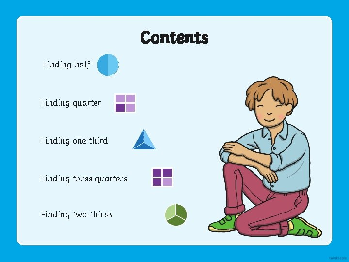 Contents Finding half Finding quarter Finding one third Finding three quarters Finding two thirds