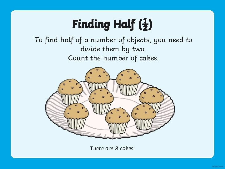 Finding Half (½) To find half of a number of objects, you need to