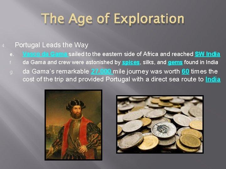 The Age of Exploration Portugal Leads the Way 4. e. Vasco da Gama sailed