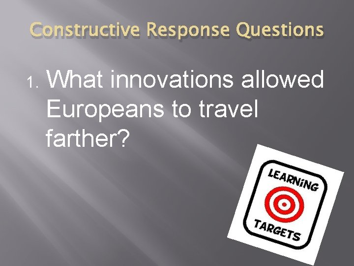 Constructive Response Questions 1. What innovations allowed Europeans to travel farther?