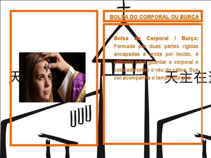 BOLSA DO CORPORAL OU BURÇA • Bolsa do Corporal / Burça: Formada por duas