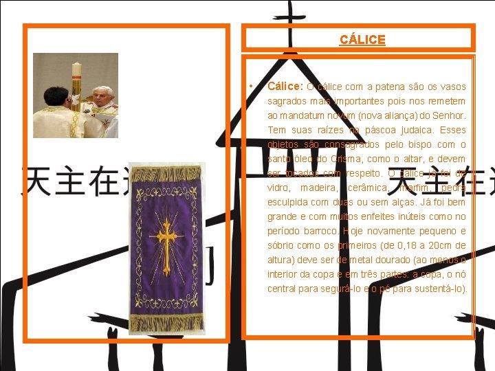 CÁLICE • Cálice: O cálice com a patena são os vasos sagrados mais importantes
