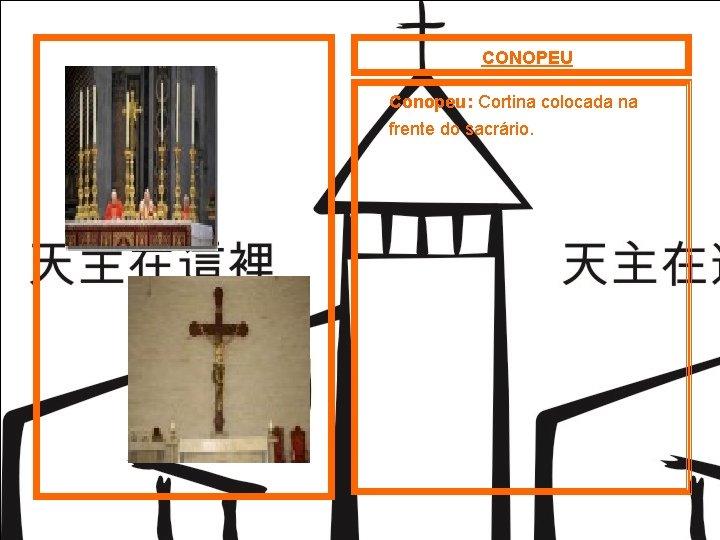 CONOPEU Conopeu: Cortina colocada na frente do sacrário.