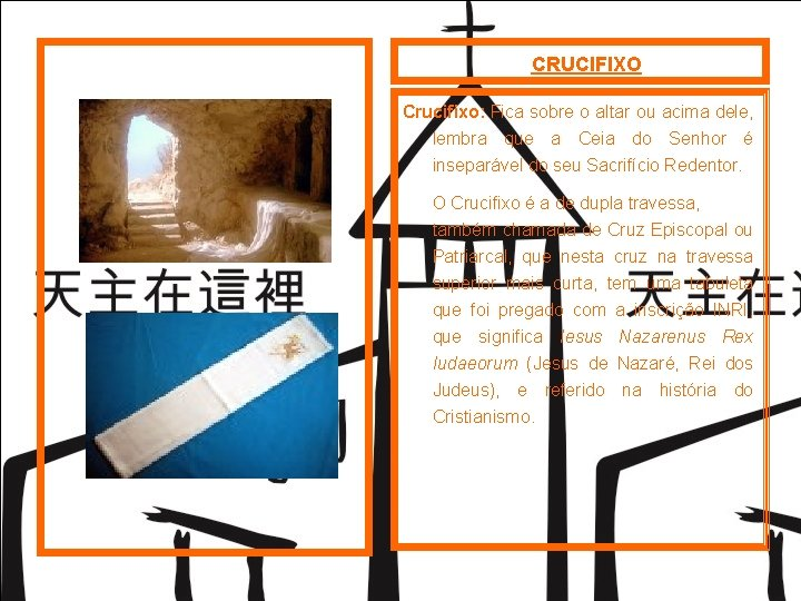 CRUCIFIXO Crucifixo: Fica sobre o altar ou acima dele, lembra que a Ceia do