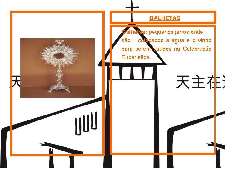 GALHETAS Galhetas: pequenos jarros onde são colocados a água e o vinho para serem