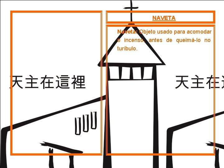 NAVETA Naveta: Objeto usado para acomodar o incenso, antes de queimá lo no turíbulo.