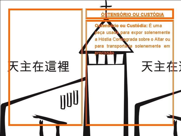 ÓSTENSÓRIO OU CUSTÓDIA Ostensório ou Custódia: É uma peça usada para expor solenemente a