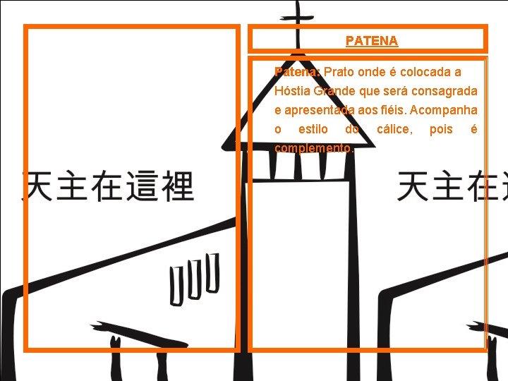 PATENA Patena: Prato onde é colocada a Hóstia Grande que será consagrada e apresentada