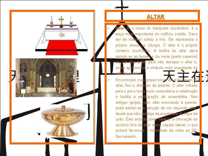 ALTAR • Altar: É a mesa do banquete eucarístico; é a peça mais importante