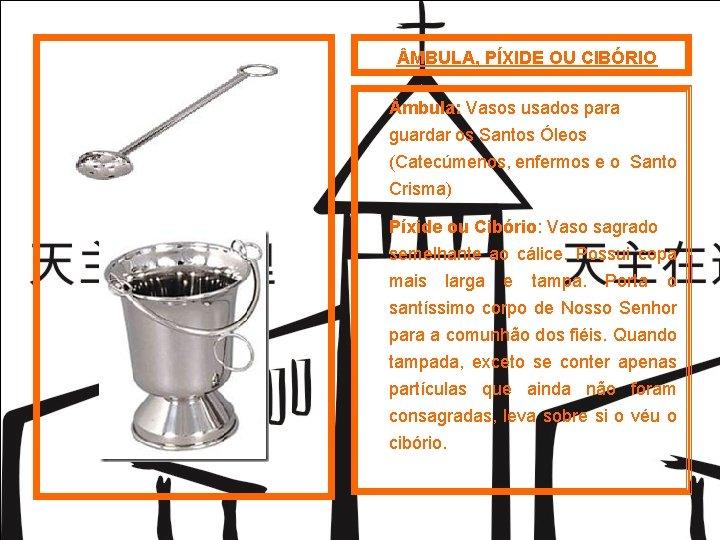 MBULA, PÍXIDE OU CIBÓRIO mbula: Vasos usados para guardar os Santos Óleos (Catecúmenos,