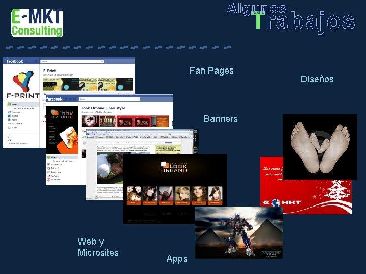 Algunos -----Fan Pages Banners Web y Microsites Apps Trabajos Diseños