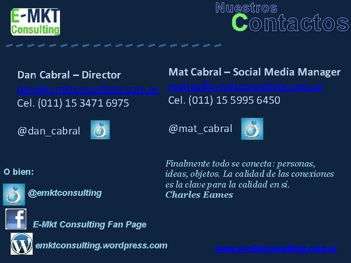 Nuestros ---------- Contactos Mat Cabral – Social Media Manager Dan Cabral – Director dan@e-mktconsulting.