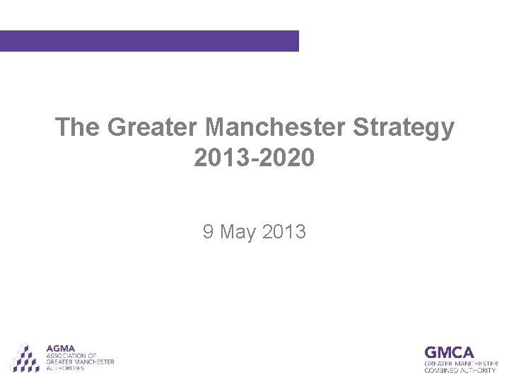 The Greater Manchester Strategy 2013 -2020 9 May 2013