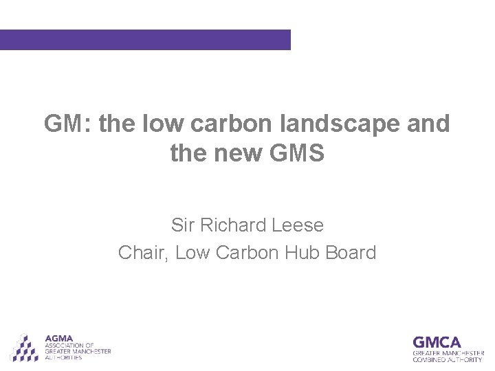 GM: the low carbon landscape and the new GMS Sir Richard Leese Chair, Low