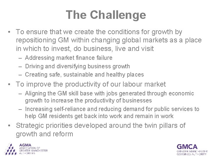 The Challenge • To ensure that we create the conditions for growth by repositioning