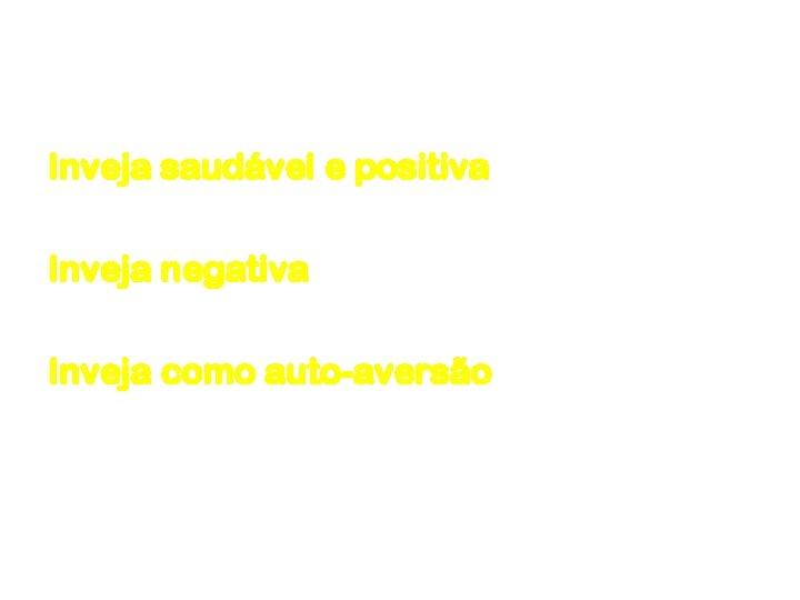 Inveja saudável e positiva Inveja negativa Inveja como auto-aversão