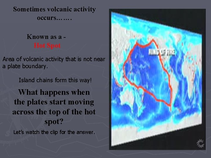Sometimes volcanic activity occurs……. Known as a Hot Spot Area of volcanic activity that