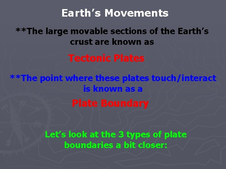 Earth's Movements **The large movable sections of the Earth's crust are known as Tectonic