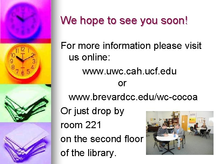 We hope to see you soon! For more information please visit us online: www.
