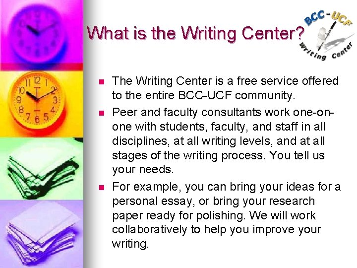 What is the Writing Center? n n n The Writing Center is a free