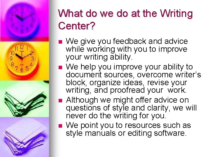 What do we do at the Writing Center? n n We give you feedback