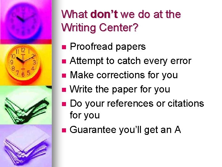 What don't we do at the Writing Center? n n n Proofread papers Attempt