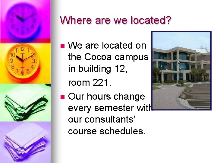 Where are we located? We are located on the Cocoa campus in building 12,