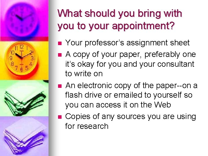 What should you bring with you to your appointment? n n Your professor's assignment