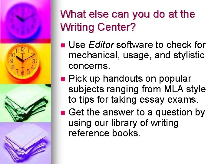 What else can you do at the Writing Center? n n n Use Editor