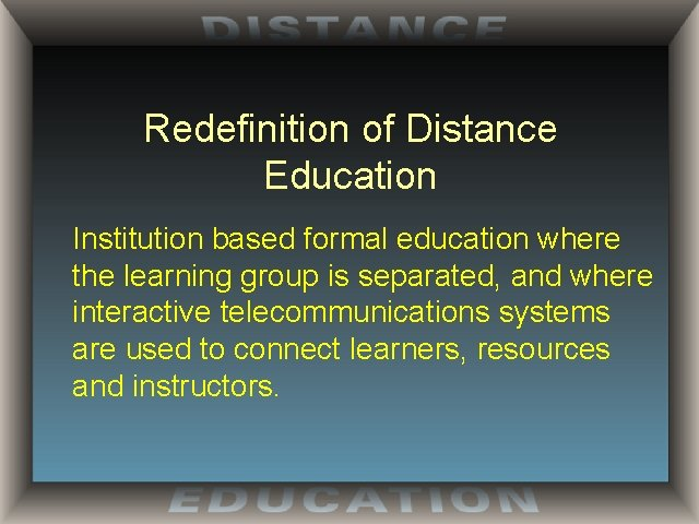 Redefinition of Distance Education Institution based formal education where the learning group is separated,