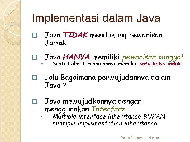 Implementasi dalam Java � Java TIDAK mendukung pewarisan Jamak � Java HANYA memiliki pewarisan