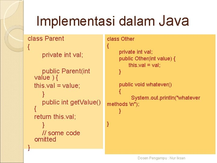 Implementasi dalam Java class Parent { private int val; class Other { private int
