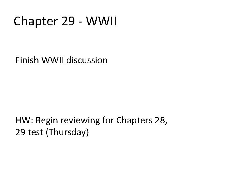 Chapter 29 - WWII Finish WWII discussion HW: Begin reviewing for Chapters 28, 29