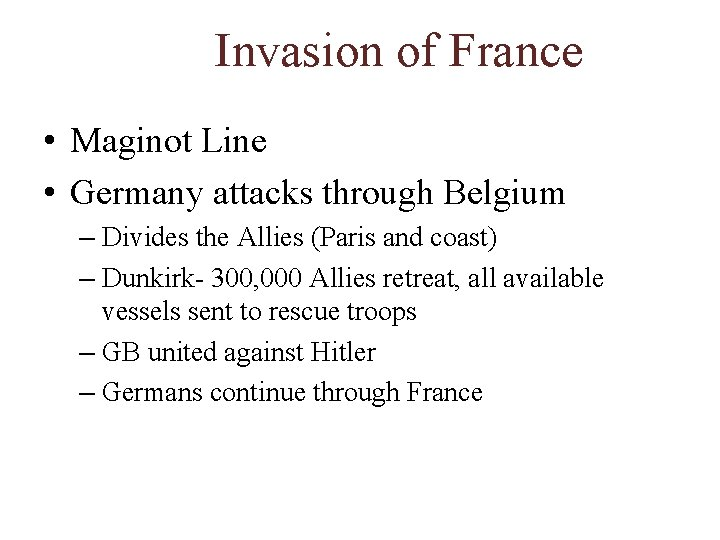 Invasion of France • Maginot Line • Germany attacks through Belgium – Divides the